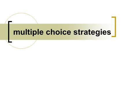 Multiple choice strategies. Whatever you do, DON'T look at the possible answers.