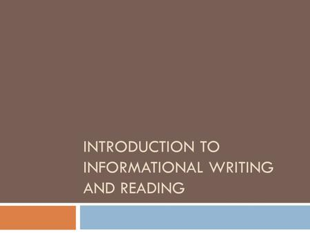 INTRODUCTION TO INFORMATIONAL WRITING AND READING.