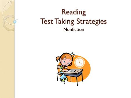 "Reading Test Taking Strategies Nonfiction. Nonfiction Text ""Read the article""! Scan for pictures, charts, graphs, maps, footnotes, etc. Read the 1 st."