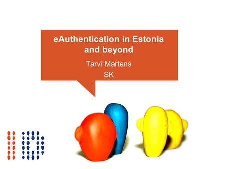 EAuthentication in Estonia and beyond Tarvi Martens SK.
