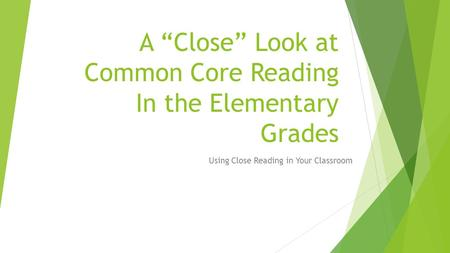 "A ""Close"" Look at Common Core Reading In the Elementary Grades Using Close Reading in Your Classroom."