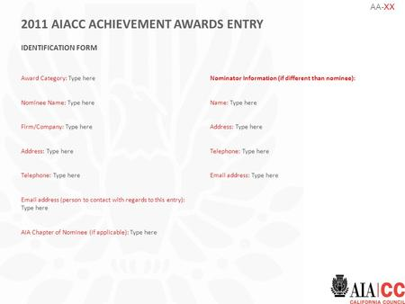 AA-XX 2011 AIACC ACHIEVEMENT AWARDS ENTRY IDENTIFICATION FORM Award Category: Type here Nominee Name: Type here Firm/Company: Type here Address: Type here.