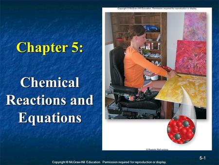 Copyright © McGraw-Hill Education. Permission required for reproduction or display. 5-1 Chapter 5: Chemical Reactions and Equations.