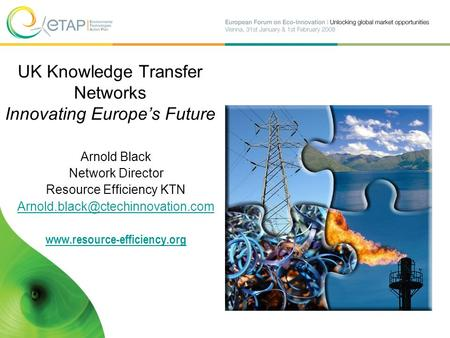 UK Knowledge Transfer Networks Innovating Europe's Future Arnold Black Network Director Resource Efficiency KTN