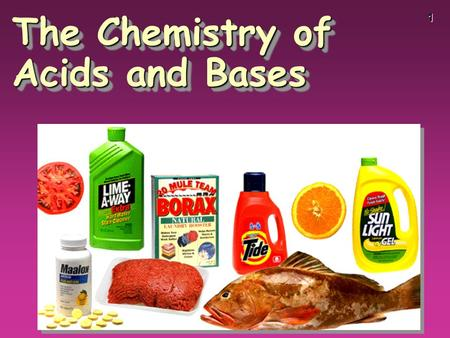 1 The Chemistry of Acids and Bases. 2 The information in this PowerPoint came from Neil Rapp at Bloomington High School South Bloomington, Indiana.