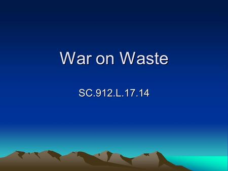 War on Waste SC.912.L.17.14. Waste management strategies Recycling and reuse- Recycling allows the reuse of glass, plastics, paper, metals, and other.