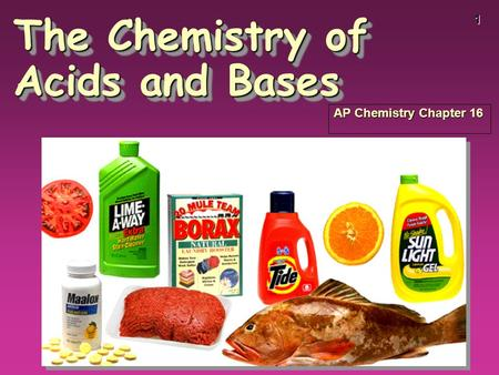 1 The Chemistry of Acids and Bases AP Chemistry Chapter 16.