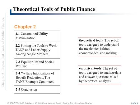 Chapter 2 Theoretical Tools of Public Finance © 2007 Worth Publishers Public Finance and Public Policy, 2/e, Jonathan Gruber 1 of 43 Theoretical Tools.