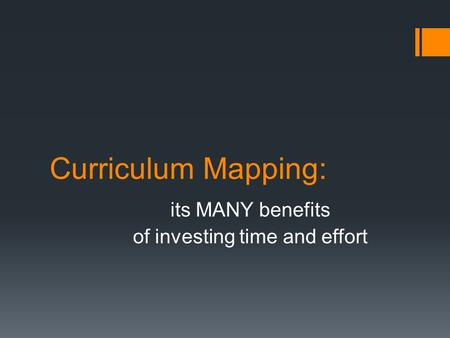 Curriculum Mapping: its MANY benefits of investing time and effort.
