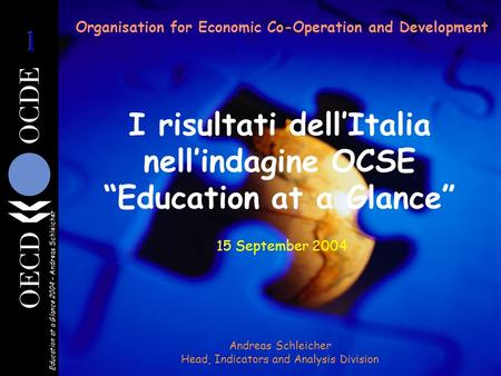 "Education at a Glance 2004 – Andreas Schleicher Organisation for Economic Co-Operation and Development I risultati dell'Italia nell'indagine OCSE ""Education."