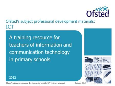 Slide 1 of 23 Ofsted's subject professional development materials: ICT A training resource for teachers of information and communication technology in.