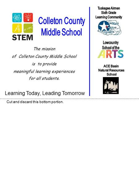 Learning Today, Leading Tomorrow Cut and discard this bottom portion. The mission of Colleton County Middle School is to provide meaningful learning experiences.