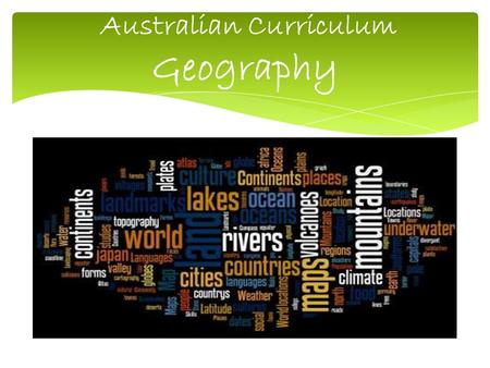 Australian Curriculum Geography. Consider the Australian Curriculum Geography concepts, skills & scope & sequence for P – 7 ; Consider the process of.