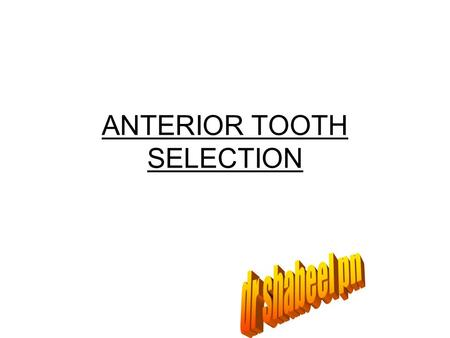 ANTERIOR TOOTH SELECTION. SIZE OF THE TEETH Selection of the size and the teeth is a problem in three dimension. First we have to consider whether to.