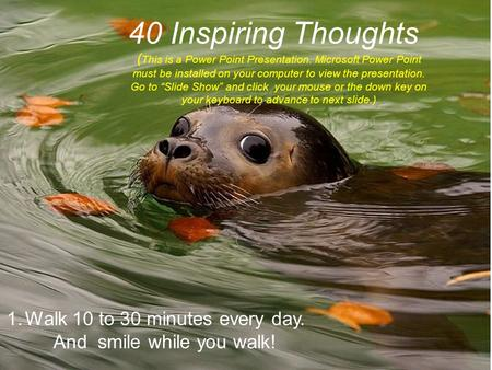 "40 Inspiring Thoughts ( This is a Power Point Presentation. Microsoft Power Point must be installed on your computer to view the presentation. Go to ""Slide."