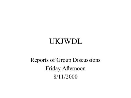 UKJWDL Reports of Group Discussions Friday Afternoon 8/11/2000.