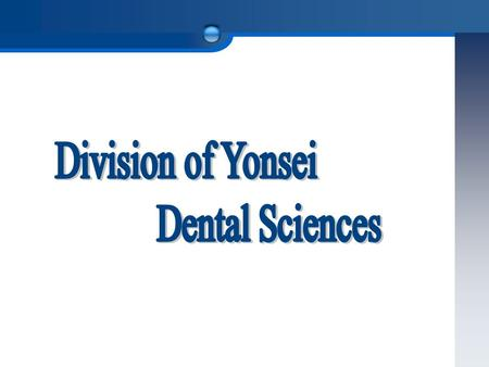 ○ Vision And Objectives Through the Global 5-5-10 Project for Division of Dental Sciences, Yonsei University School of Dentistry will become one of the.