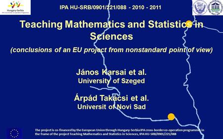 The project is co-financed by the European Union through Hungary-Serbia IPA cross-border co-operation programme in the frame of the project Teaching Mathematics.