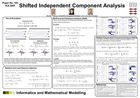 Shifted Independent Component Analysis Morten Mørup, Kristoffer Hougaard Madsen and Lars Kai Hansen The shift problem Informatics and Mathematical Modelling.