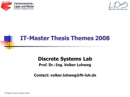 IT-Master Thesis Themes 2008 Discrete Systems Lab Prof. Dr.-Ing. Volker Lohweg Contact: