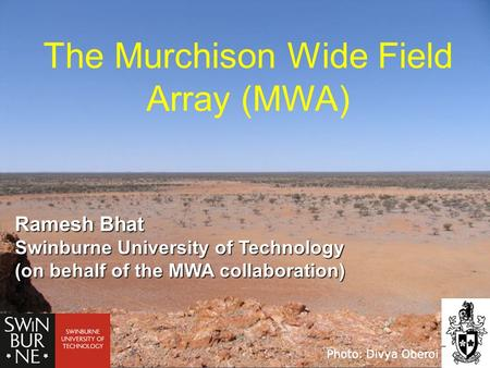 The Murchison Wide Field Array Murchison, ~300 km from Geraldton.