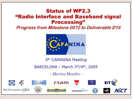 "1 Status of WP2.3 ""Radio Interface and Baseband signal Processing"" Progress from Milestone 0072 to Deliverable D15 5 th CAPANINA Meeting BARCELONA – March."