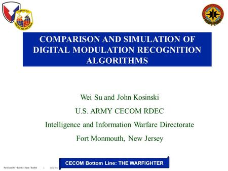 CECOM Bottom Line: THE WARFIGHTER File Name.PPT - Briefer's Name - Briefed10/12/20151 Wei Su and John Kosinski U.S. ARMY CECOM RDEC Intelligence and Information.