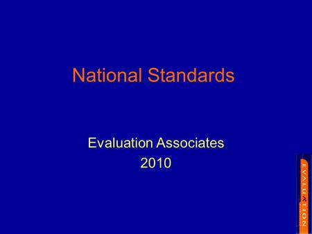 National Standards Evaluation Associates 2010. To understand key principles that should guide decisions regarding National Standards. To model a process.