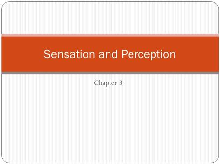 Chapter 3 Sensation and Perception. What is sensation? Sensation allows us to receive information from the world around us Information flowing in from.