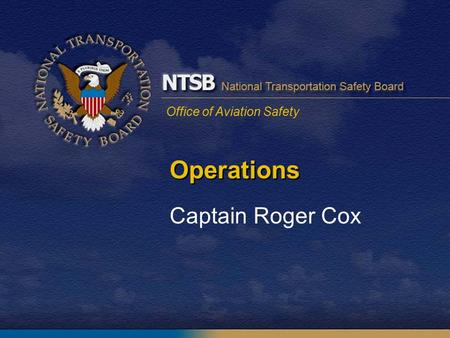 Office of Aviation Safety Operations Captain Roger Cox.