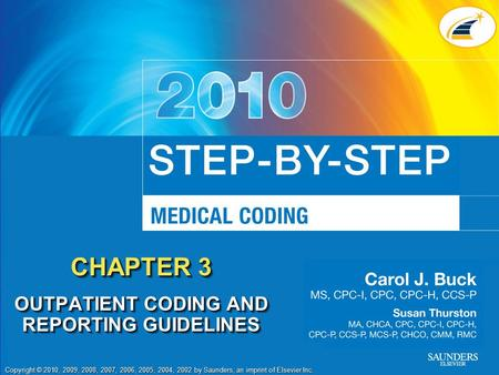Copyright © 2010, 2009, 2008, 2007, 2006, 2005, 2004, 2002 by Saunders, an imprint of Elsevier Inc. CHAPTER 3 OUTPATIENT CODING AND REPORTING GUIDELINES.
