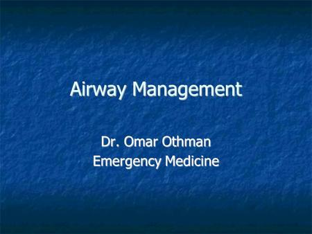 Airway Management Dr. Omar Othman Emergency Medicine.