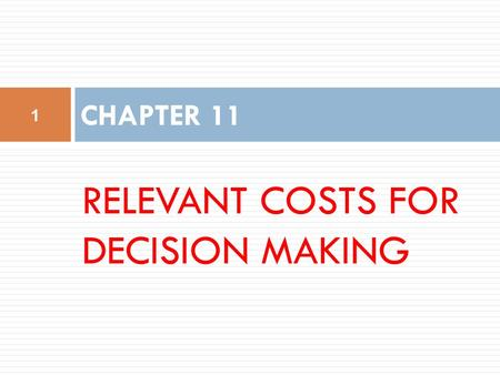 RELEVANT COSTS FOR DECISION MAKING CHAPTER 11 1. Five-Step Decision-Making Process.