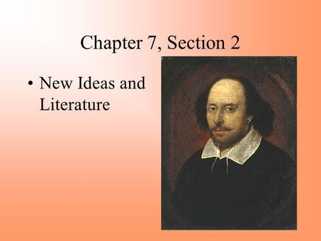 Chapter 7, Section 2 New Ideas and Literature.