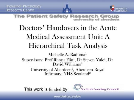 Doctors' Handovers in the Acute Medical Assessment Unit: A Hierarchical Task Analysis This work is funded by Michelle A. Raduma 1 Supervisors: Prof Rhona.