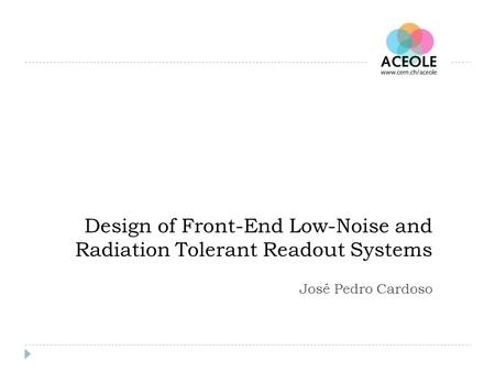 Design of Front-End Low-Noise and Radiation Tolerant Readout Systems José Pedro Cardoso.