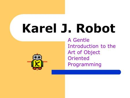Karel J. Robot A Gentle Introduction to the Art of Object Oriented Programming.