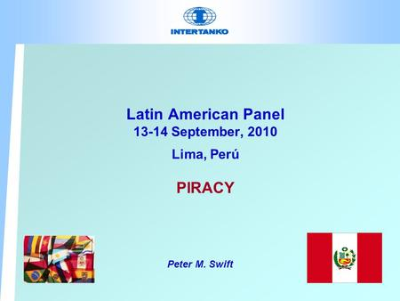Latin American Panel 13-14 September, 2010 Lima, Perú PIRACY Peter M. Swift.