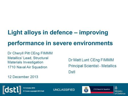 Light alloys in defence – improving performance in severe environments Dr Cheryll Pitt CEng FIMMM Metallics' Lead, Structural Materials Investigation 1710.