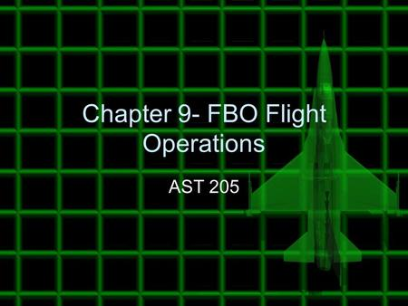 Chapter 9- FBO Flight Operations AST 205. One of the major distinguishing factors of FBO's are what type of flight services to offer: -Flight Instruction.