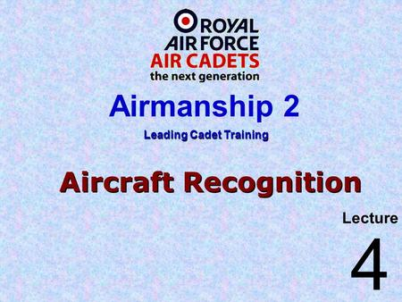 Aircraft Recognition Lecture Leading Cadet Training Airmanship 2 4.