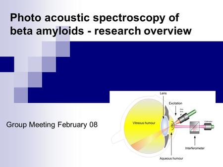 Photo acoustic spectroscopy of beta amyloids - research overview Group Meeting February 08.