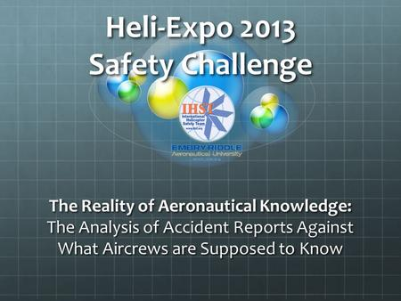 Heli-Expo 2013 Safety Challenge The Reality of Aeronautical Knowledge: The Analysis of Accident Reports Against What Aircrews are Supposed to Know.