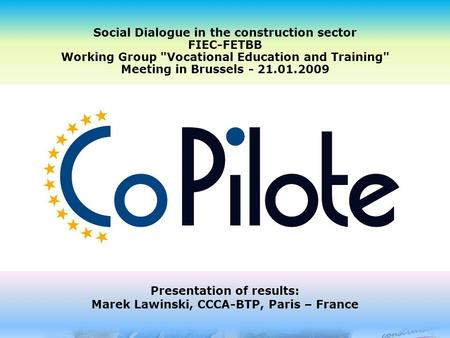 Social Dialogue in the construction sector FIEC-FETBB Working Group Vocational Education and Training Meeting in Brussels - 21.01.2009 Presentation of.