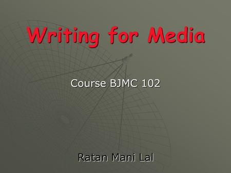 Writing for Media Course BJMC 102 Ratan Mani Lal.
