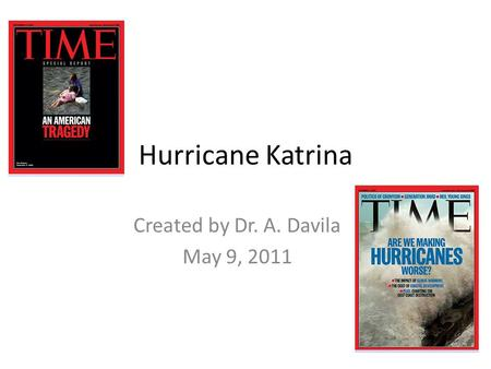 Hurricane Katrina Created by Dr. A. Davila May 9, 2011.