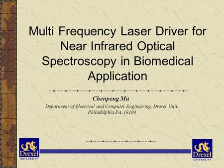 Multi Frequency Laser Driver for Near Infrared Optical Spectroscopy in Biomedical Application Chenpeng Mu Department of Electrical and Computer Engineering,