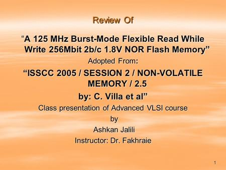 "1 Review Of ""A 125 MHz Burst-Mode Flexible Read While Write 256Mbit 2b/c 1.8V NOR Flash Memory"" Adopted From: ""ISSCC 2005 / SESSION 2 / NON-VOLATILE MEMORY."