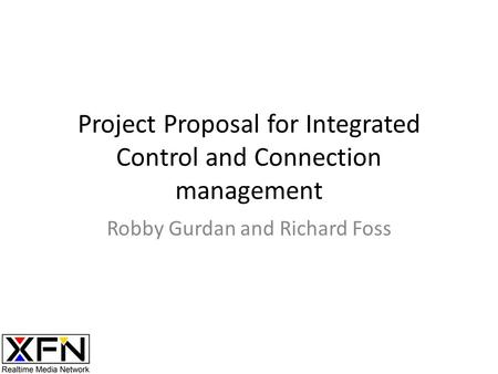 Project Proposal for Integrated Control and Connection management Robby Gurdan and Richard Foss.