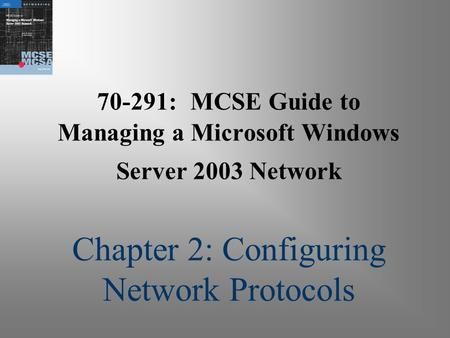 70-291: MCSE Guide to Managing a Microsoft Windows Server 2003 Network Chapter 2: Configuring Network Protocols.
